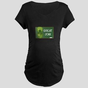 Great Job! Maternity T-Shirt