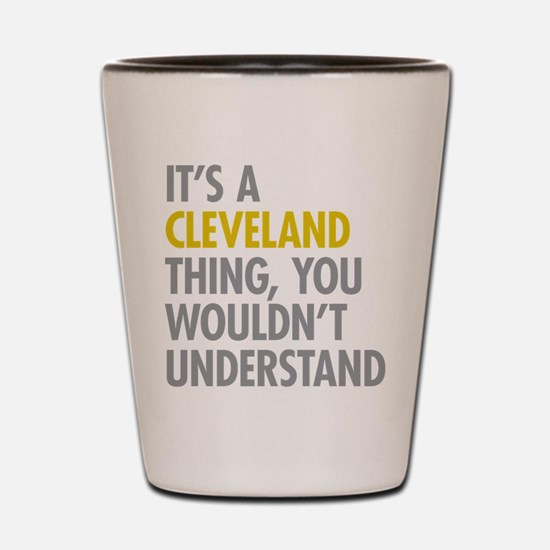 Its A Cleveland Thing Shot Glass