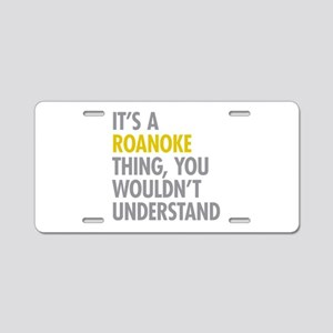 Its A Roanoke Thing Aluminum License Plate