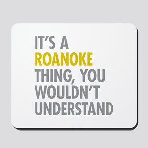 Its A Roanoke Thing Mousepad
