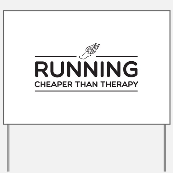 Running cheaper than therapy Yard Sign