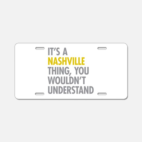 Its A Nashville Thing Aluminum License Plate