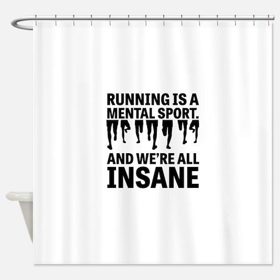 Running is a mental sport Shower Curtain