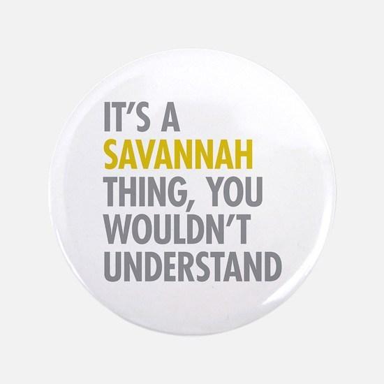 """Its A Savannah Thing 3.5"""" Button"""