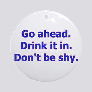 Go ahead. Drink it in. Don' Ornament (Round)