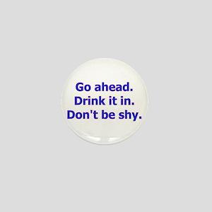 Go ahead. Drink it in. Don' Mini Button