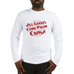 All Goods Come From China Long Sleeve T-Shirt