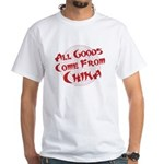 All Goods Come From China White T-Shirt