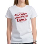 All Goods Come From China Women's T-Shirt