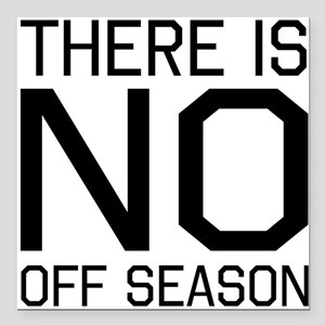 """There is no off season Square Car Magnet 3"""" x 3"""""""