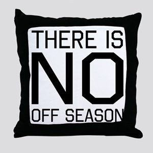 There is no off season Throw Pillow