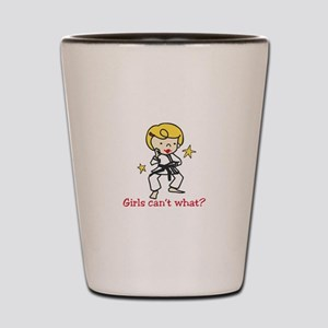 Girls Cant What? Shot Glass