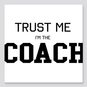 "Trust me I'm the coach Square Car Magnet 3"" x 3"""