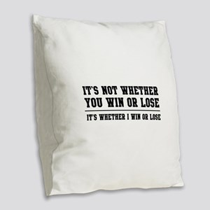 Whether win or lose Burlap Throw Pillow