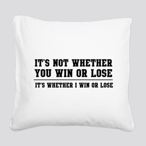 Whether win or lose Square Canvas Pillow