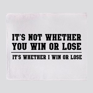 Whether win or lose Throw Blanket