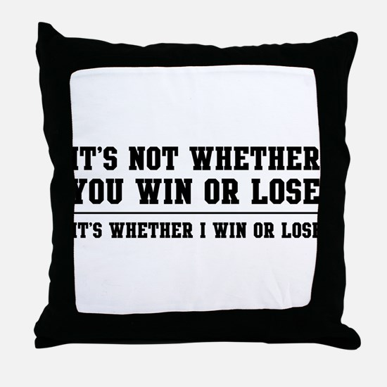 Whether win or lose Throw Pillow
