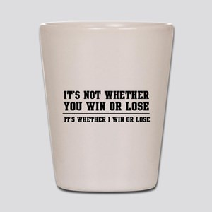 Whether win or lose Shot Glass