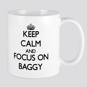 Keep Calm and focus on Baggy Mugs