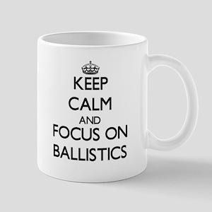 Keep Calm and focus on Ballistics Mugs