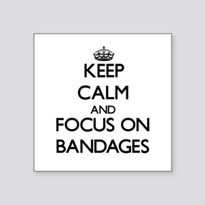 Keep Calm and focus on Bandages Sticker