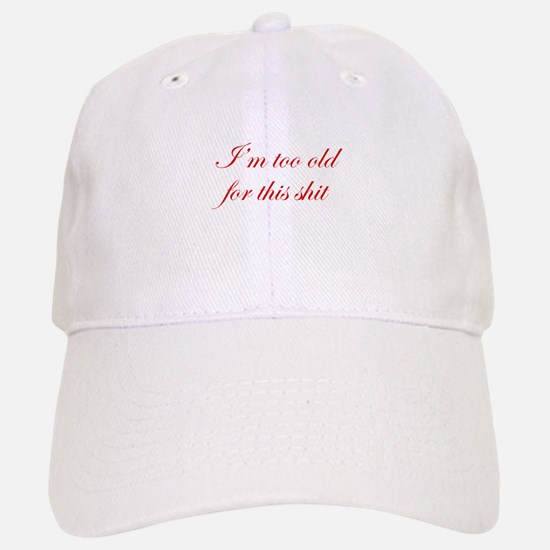Im-too-old-for-this-shit-edw-red Baseball Baseball Baseball Cap