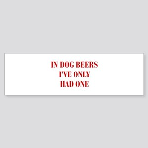 IN-DOG-BEERS-BOD-RED Bumper Sticker