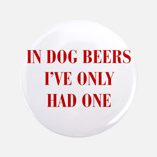 """IN-DOG-BEERS-BOD-RED 3.5"""" Button (100 pack)"""