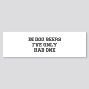 IN-DOG-BEERS-FRESH-GRAY Bumper Sticker