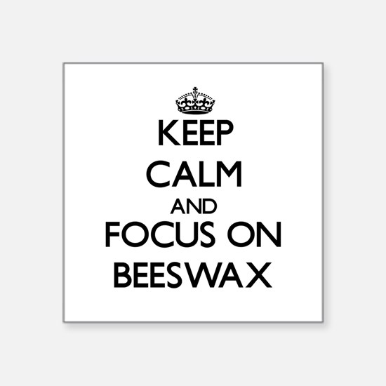 Keep Calm and focus on Beeswax Sticker