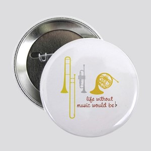 "Life Without Music PGbn01117b 2.25"" Button"