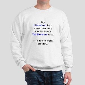 My I Hate You Face Sweatshirt