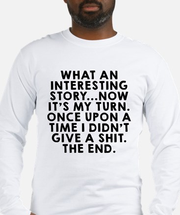 What an interesting story Long Sleeve T-Shirt