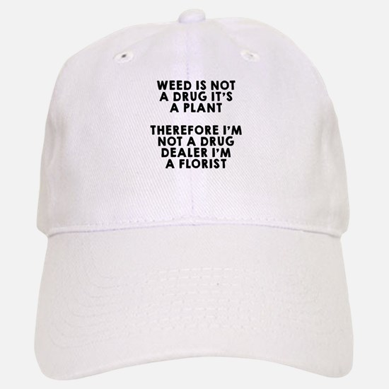 Weed is not a drug Baseball Baseball Baseball Cap