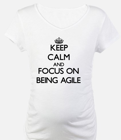 Keep Calm and focus on Being Agile Shirt