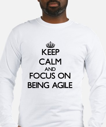Keep Calm and focus on Being Agile Long Sleeve T-S
