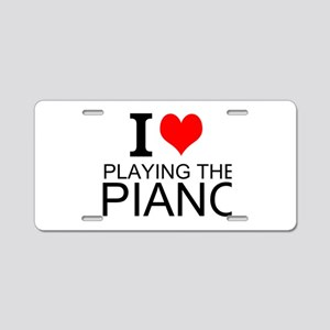 I Love Playing The Piano Aluminum License Plate