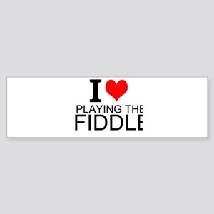 I Love Playing The Fiddle Bumper Sticker