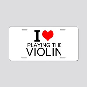 I Love Playing The Violin Aluminum License Plate