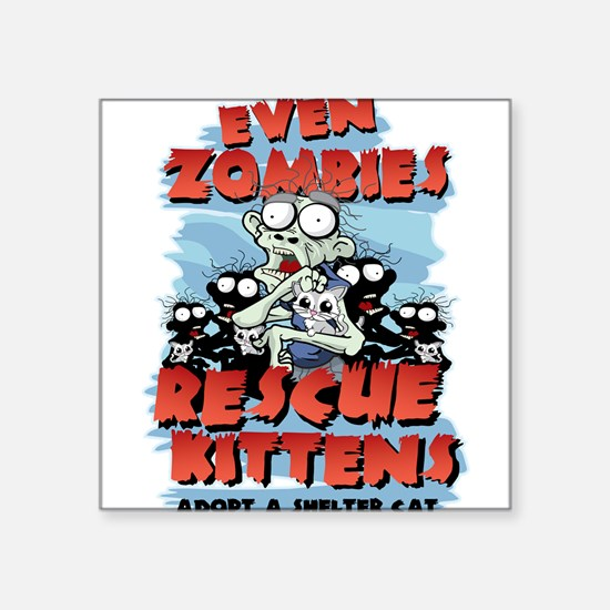 "Even Zombies Rescue Kittens Square Sticker 3"" x 3"""