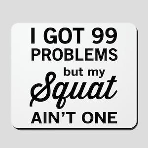 99 problems squat ain't one Mousepad