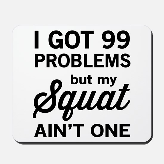 99 problems squat ain't one Mousepad