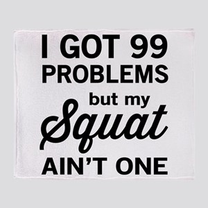 99 problems squat ain't one Throw Blanket