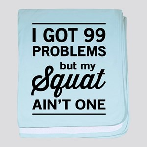99 problems squat ain't one baby blanket