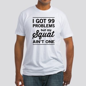 99 problems squat ain't one T-Shirt