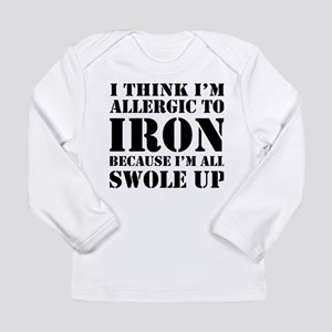 Allergic to iron all swole up Long Sleeve T-Shirt