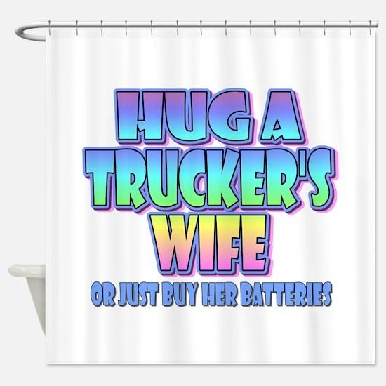 Hug A Trucker's Wife Shower Curtain