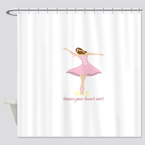 Dance Your Heart Out Shower Curtain