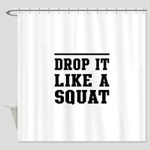 Drop it like a squat 2 Shower Curtain