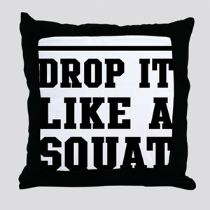 Drop it like a squat 2 Throw Pillow